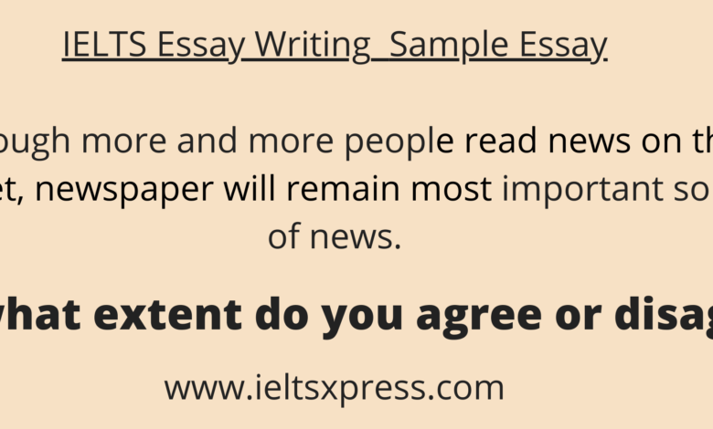 IELTSXpress Although more and more people read news on the internet, newspaper will remain most important source of news. To what extent do you agree or disagree?