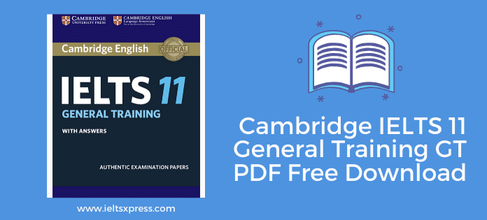 ieltsxpress.com Cambridge IELTS 11 General Training GT PDF Free download