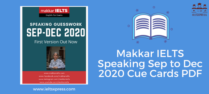 Makkar IELTS Speaking September to December 2020 Cue Cards PDF ieltsxpress