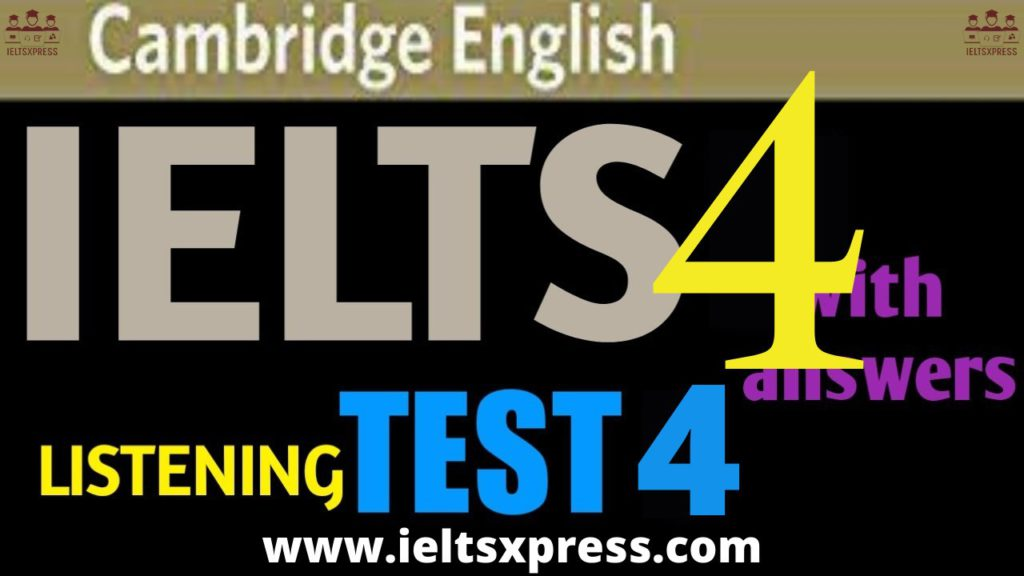 CAMBRIDGE IELTS 4 Listening Test 4 with Answers ieltsxpress